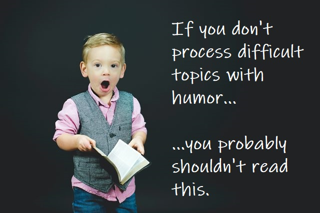 "A surprised kid warning ""If you don't process difficult topics with humor, you probably shouldn't read this."""